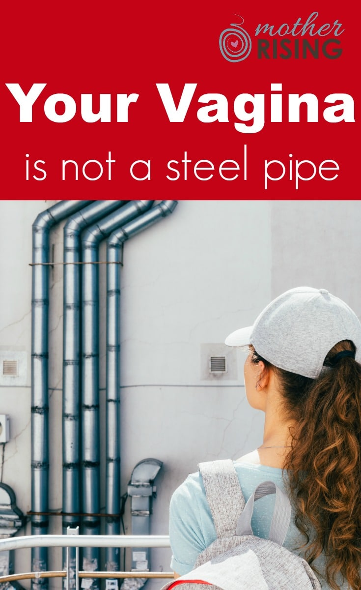 "Your vagina is not a steel pipe! Just as Monistat exists to rid your body of a yeast infection, Mother Rising is here to dispel deep-seated and antiquated vaginal ideas. This article is part 3 of a 3 part series ""Your Vagina is Not..."" ...dispelling myths about our lady bits since 2010."