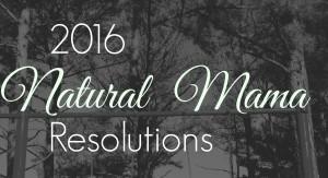 2016 Natural Mama Resolutions | Mother Rising