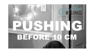 Pushing Before 10 Cm Dilated Worked for Me | Mother Rising