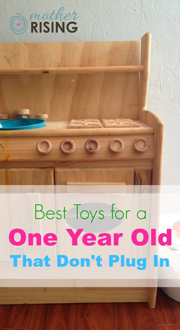 These are the best toys for a one year old, that don't plug in (or need batteries!). And remember, choose quality over quantity. Kids don't need a lot and what they most want is you.